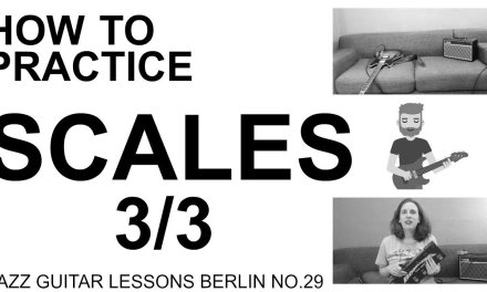 JAZZ GUITAR LESSONS BERLIN 29: HOW TO PRACTICE SCALES (3/3)