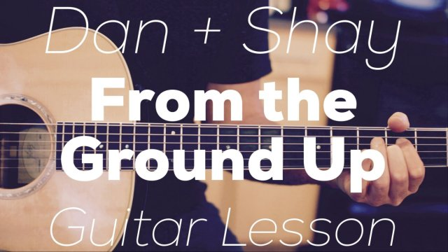 Dan + Shay – From the Ground Up – Guitar Lesson (Chords and ...