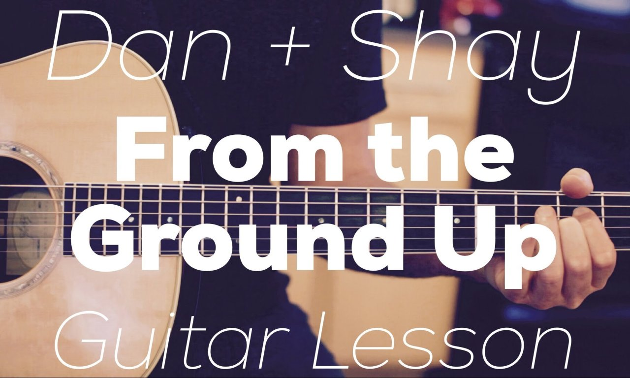 Dan Shay From The Ground Up Guitar Lesson Chords And