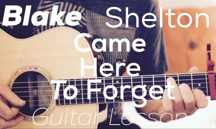 Blake Shelton – Came Here To Forget- Guitar Lesson  ( Chords and Strumming)
