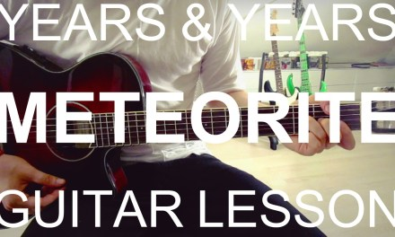 Years & Years: Meteorite (GUITAR LESSON/TUTORIAL +CHORDS)