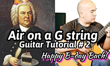 """J. S. Bach's Birthday Bash: """"Air on a G string"""" Classical Guitar Tutorial#2 Note-By-Note + Free Tabs"""