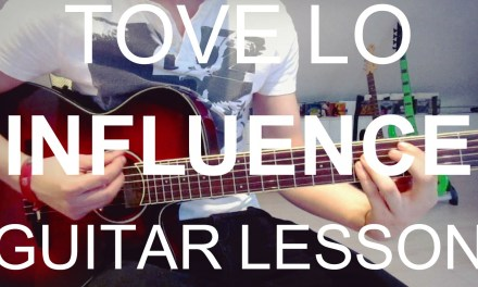Tove Lo feat. Wiz Khalifa: Influence (GUITAR LESSON/TUTORIAL +CHORDS)