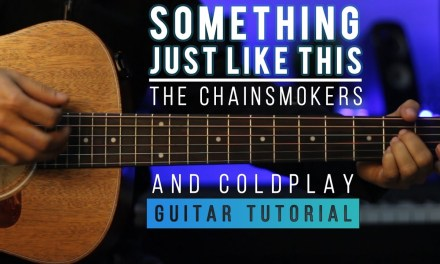 The Chainsmokers & Coldplay – Something Just Like This | Guitar Tutorial (Chords & Melody)