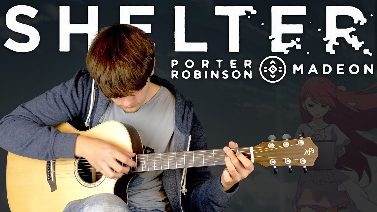 Shelter Porter Robinson Madeon Fingerstyle Guitar Cover The Glog