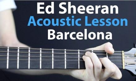 Barcelona – Ed Sheeran: Acoustic Guitar Lesson/Tutorial