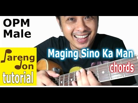 Rey Valera Chords Of Maging Sino Ka Man Opm Guitar Tutorial The