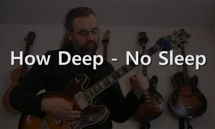 How Deep, No Sleep ????- Slightly Sleep Deprived Jazz Guitar Solo – How Deep Is the Ocean