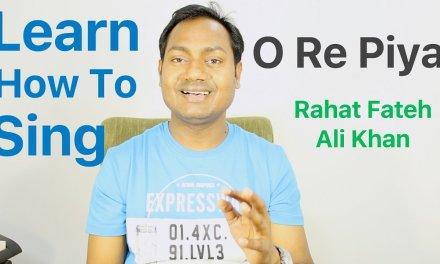 "How To Sing ""O Re Piya – Rahat Fateh Ali Khan"" Bollywood Singing Lessons/Tutorials By Mayoor"
