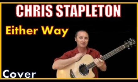 Either Way Chris Stapleton Lyrics Cover And Chords