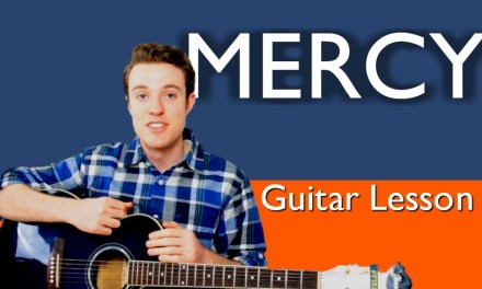 Shawn Mendes – Mercy | Guitar Lesson, Chords and Lyrics