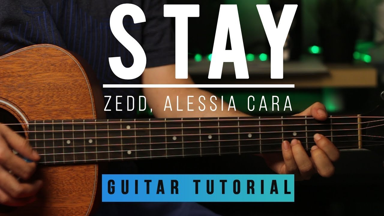 Zedd Ft Alessia Cara Stay Guitar Tab Tutorial How To Play
