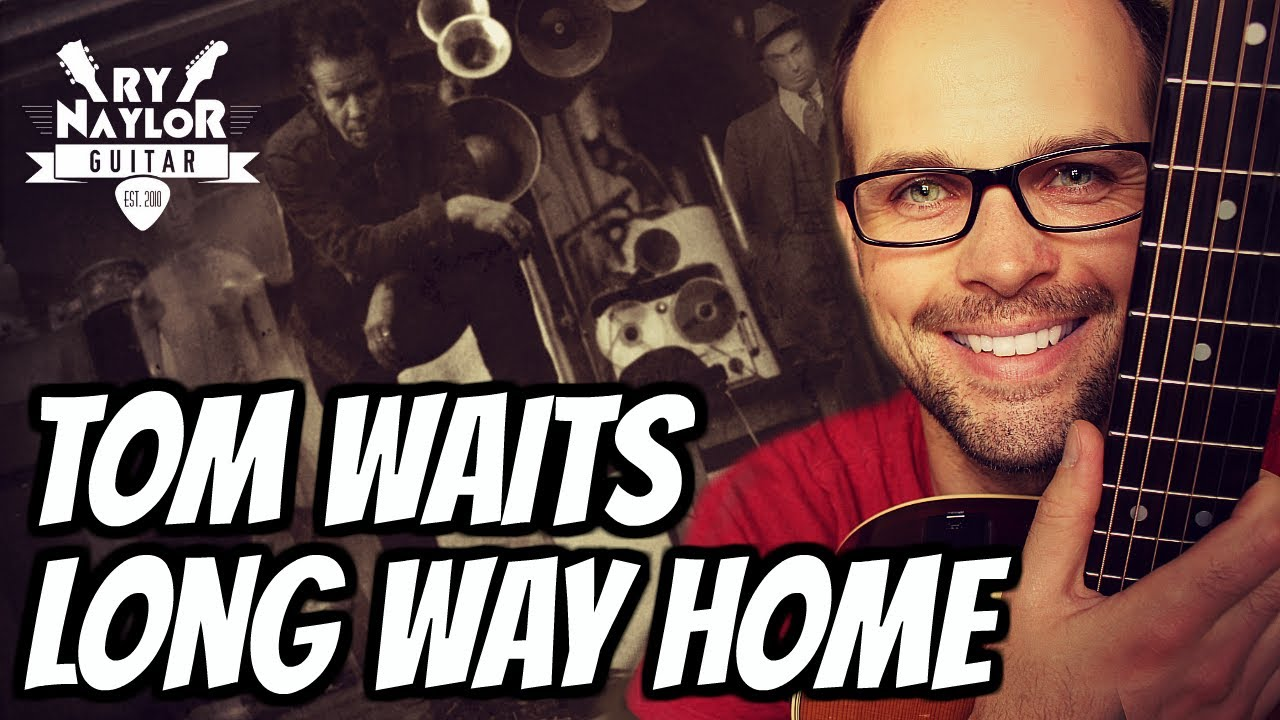 Long Way Home Guitar Lesson Tom Waits Acoustic Guitar Tutorial