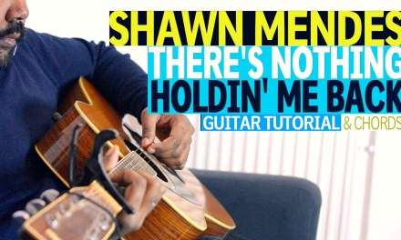 There's Nothing Holding me Back – Shawn Mendes Guitar Tutorial & Chords