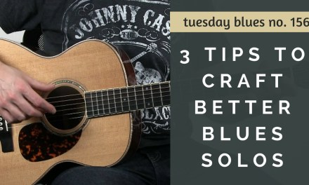 3 Tips to Help you Craft an Amazing Blues Solo Now | Tuesday Blues #156