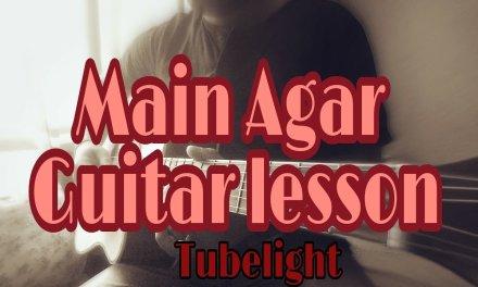 Main Agar | Guitar Lesson | Chords | Intro | Tubelight | Atif Aslam
