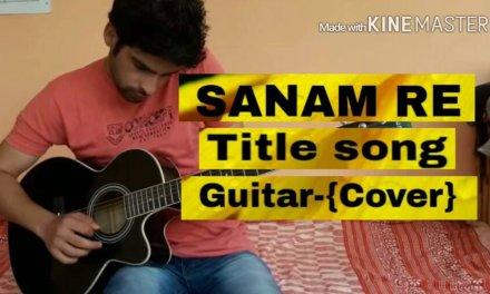 Sanam re | Title Song | Guitar- {cover } Guitar | Acoustic Guitar | Lead | SoLo | Tabs |