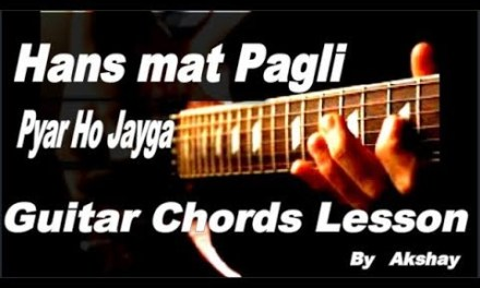Hans Mat Pagli Guitar Chords Lesson/Tutorial | Toilet- Ek Prem Katha