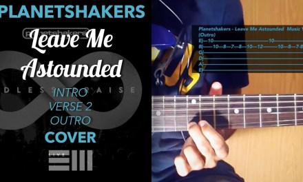 Leave Me Astounded – Planetshakers – Electric Guitar Cover With Tabs