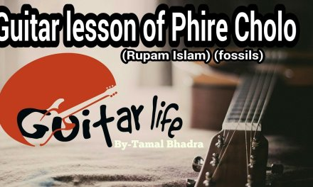 Guitar lesson of Phire Cholo (Rupam Islam)(fossils)
