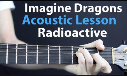Imagine Dragons – Radioactive: Acoustic Guitar Lesson