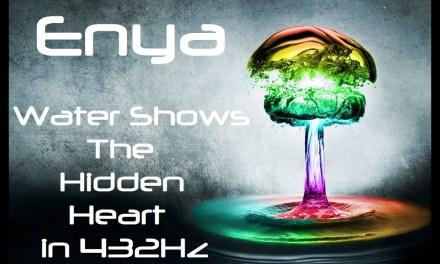 Enya – Water Shows the Hidden Heart in 432Hz (Goddess Energy Video)