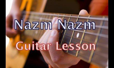 Nazm Nazm Guitar Lesson | Chords | Tutorial | Lyrics | Bareilly Ki Barfi | Arko