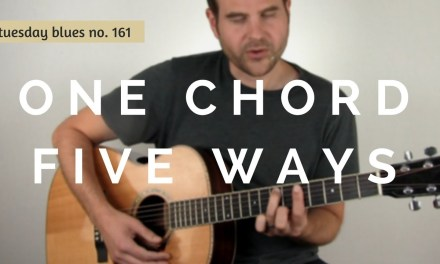 One Chord, Five Ways:  Get the Most from Your Fretboard   Tuesday Blues #161