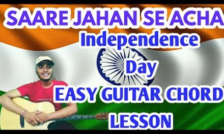 Independence day song guitar lesson ,Saare jahan se acha – easy guitar chords lesson.