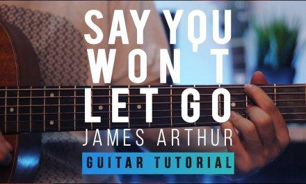 James Arthur – Say You Won't Let Go | Guitar Lesson (Tutorial) | Melody & Chords