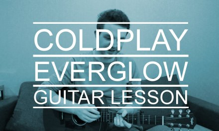 Coldplay – Everglow (Guitar Lesson/Tutorial/Fingerstyle/Chords)