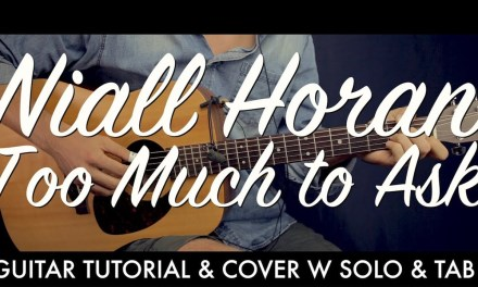 Niall Horan – Too Much to Ask Guitar Tutorial Lesson / Guitar Cover w TAB  How To play chords