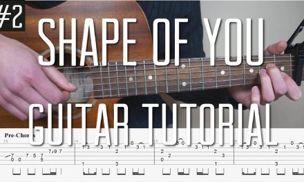 Ed Sheeran – Shape Of You – Fingerstyle Guitar Tutorial (lesson) – Part 2