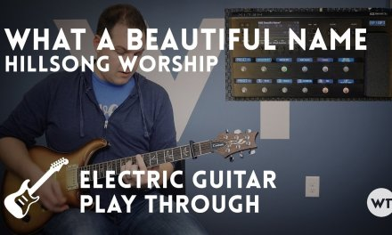 What A Beautiful Name – Hillsong – Electric guitar play through with Helix Patch
