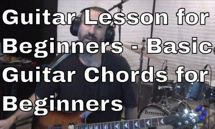 Guitar Lesson for Beginners – Basic Guitar Chords for Beginners