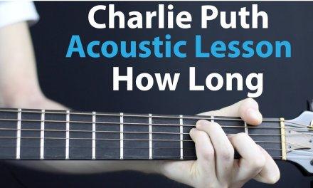 Charlie Puth – How Long: Acoustic Guitar Lesson + Chords/Rhythm