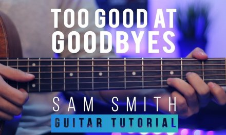 Sam Smith – Too Good At Goodbyes | Guitar Lesson (Tutorial) How to play Chords&Melody
