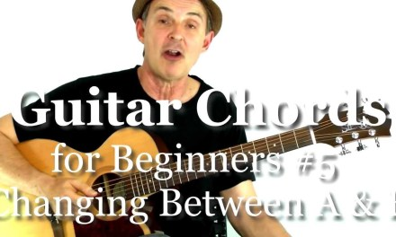 Beginning Guitar Chords 101 – Lesson #5 – Changing Between A and E chords