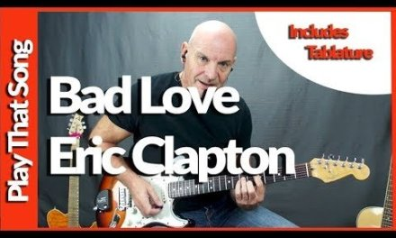 Bad Love By Eric Clapton Guitar Lesson