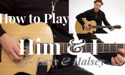 G-Eazy & Halsey – Him & I – GUITAR LESSON – (Chords + Melody + Strumming)