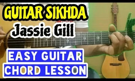 Guitar sikhda – jassie gill – complete guitar tutorial, easy begginer guitar chord lesson
