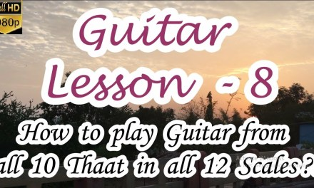 Epi – 8 Guitar Lessons | How to play Guitar from 10 Thaat in 12 Scales? | Sangeet Pravah World