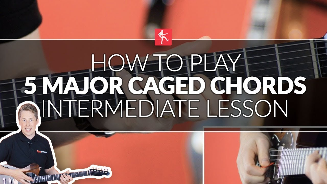 How To Play The 5 Major Caged Chord Shapes Intermediate Guitar