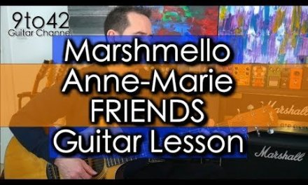 How to play Marshmello & Anne-Marie – FRIENDS Guitar Lesson tutorial
