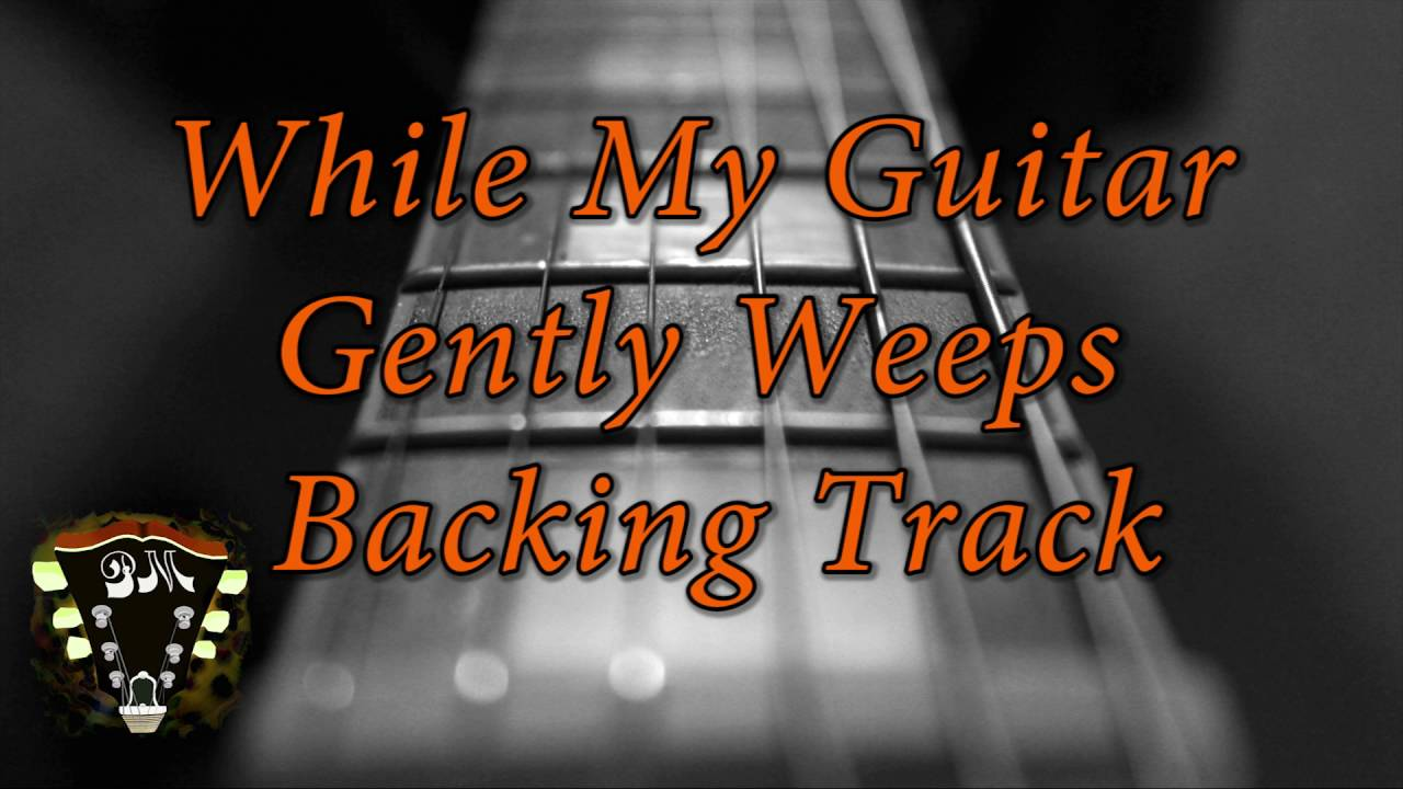 While My Guitar Gently Weeps Backing Track The Glog