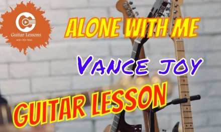 How to play  alone with me  – Vance Joy (Guitar lesson)