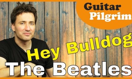 The Beatles – Hey Bulldog Guitar Lesson Tutorial Chords Acoustic
