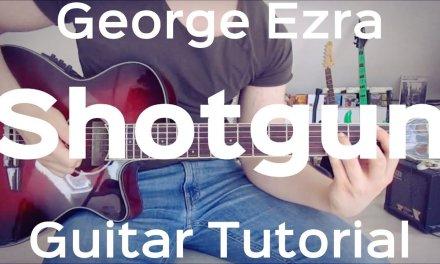George Ezra – Shotgun  GUITAR LESSON/TUTORIAL/CHORDS/HOW TO PLAY