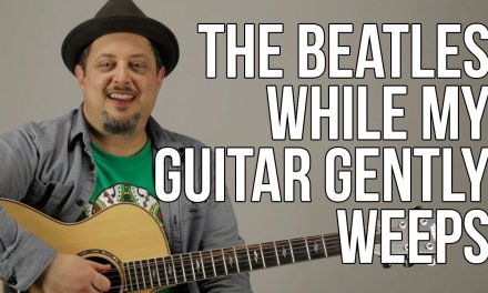How To Play The Beatles – While My Guitar Gently Weeps