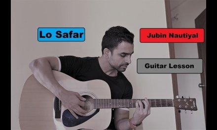 Lo Safar   Baaghi 2   Jubin Nautiyal   Guitar Lesson with chords and strumming